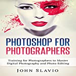 Photoshop for Photographers: Training for Photographers to Master Digital Photography and Photo Editing | John Slavio