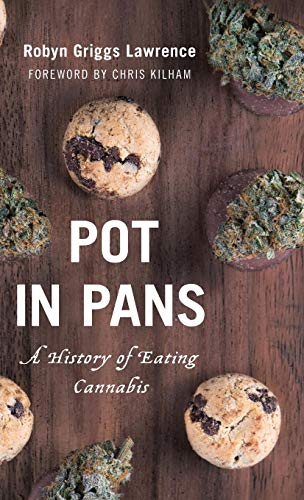 Pot in Pans: A History of Eating Cannabis (Rowman & Littlefield Studies in Food and Gastronomy) by Robyn Griggs Lawrence
