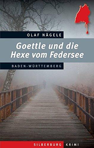 Goettle und die Hexe vom Federsee: Ein Baden-Württemberg-Krimi