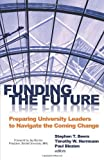 Funding the Future : Preparing University Leaders to Navigate Impending Change, , 0915547856