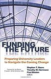Funding the Future : Preparing University Leaders to Navigate Impending Change, Stephen T. Beers, Paul Blezien, Timothy W. Herrmann, 0915547856
