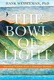 The Bowl of Light, Hank Wesselman, 1604074302