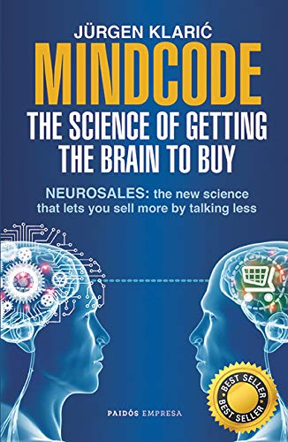 Mindcode. The Science of Getting The Brain to Buy: Sell More, Talk Less (Vendele Ala Mente No A La Gente)