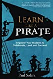 img - for Learn Like a Pirate: Empower Your Students to Collaborate, Lead, and Succeed book / textbook / text book