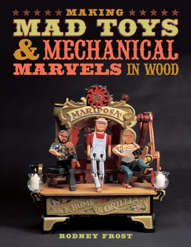 Making Mad Toys & Mechanical Marvels in Wood ISBN-13 9781402748127