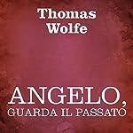 Angelo, guarda il passato [Look Homeward, Angel]   Thomas Wolfe