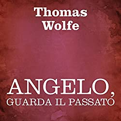 Angelo, guarda il passato [Look Homeward, Angel]