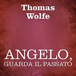 Angelo, guarda il passato [Look Homeward, Angel] Audiobook