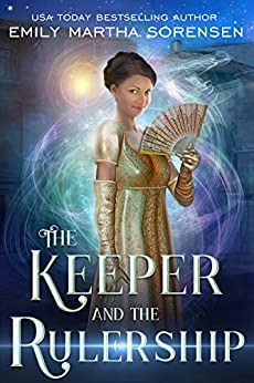 The Keeper and the Rulership (The End in the Beginning Book 2) by [Sorensen, Emily Martha]