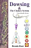 Dowsing and the Chakra System, Brenda Hunt, 1492237248