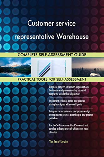 Customer service representative Warehouse All-Inclusive Self-Assessment - More than 680 Success Criteria, Instant Visual Insights, Spreadsheet Dashboard, Auto-Prioritized for Quick ()