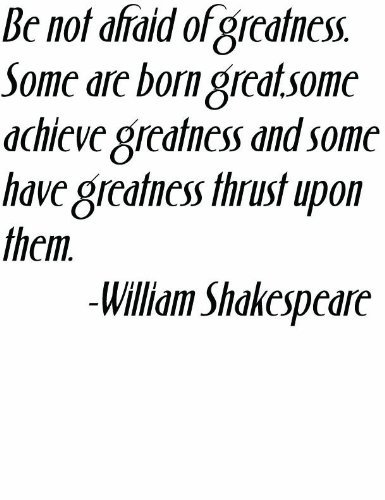 Life Art Quote Classic Inspirational and Motivational Saying Be not afraid of greatness. Some are born great some achieve greatness and some have greatness thrust upon them by Famous Playwright Literature Writer William Shakespeare - Home Wall Decal - Peel & Stick Lettering Sticker - Vinyl Wall Decal - Size : 18 Inches X 18 Inches - 22 Colors Available