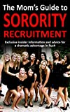 The Mom's Guide to Sorority Recruitment: Exclusive insider information and advice for a dramatic advantage in Sorority Rush