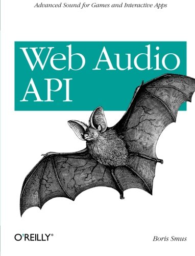 Web Audio API: Advanced Sound for Games and Interactive Apps