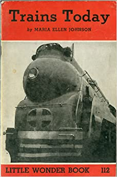 Trains today (Little wonder book): Maria Ellen Johnson ...