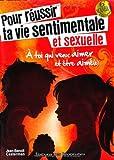 Pour Réussir Ta Vie Sentimentale et Sexuelle (Nouvelle Edition)