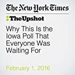 Why This Is the Iowa Poll That Everyone Was Waiting For | Nate Cohn