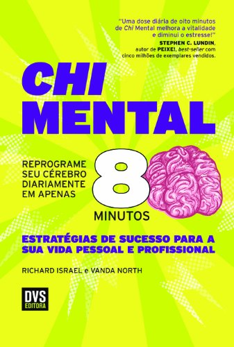 Chi Mental. Reprograme Seu Cérebro Diariamente em Apenas 8 Minutos