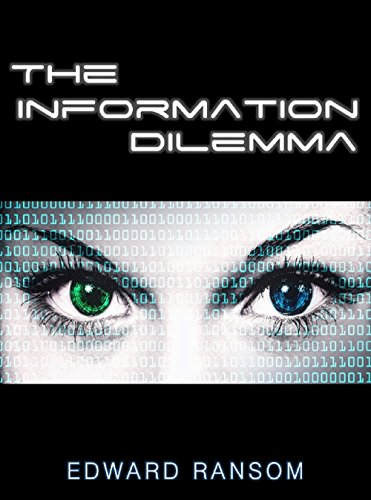 The Information Dilemma: Book 1 (A Dystopian Science Fiction Adventure Series) by [