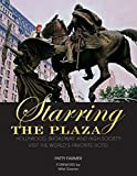 "Patty Farmer, ""Starring the Plaza: Hollywood, Broadway, and High Society Visit the World's Favorite Hotel"" (Beaufort Books, 2017)"