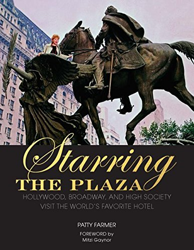 Starring the Plaza: Hollywood, Broadway, and High Society Visit the World's Favorite - Plaza The Broadway