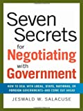 img - for Seven Secrets for Negotiating with Government: How to Deal with Local, State, National, or Foreign Governments--and Come Out Ahead (Agency/Distributed) book / textbook / text book