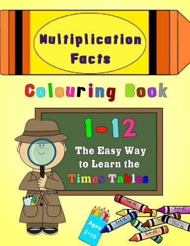 Multiplication Facts Colouring Book 1-12: The Easy Way to Learn the Times Tables - Multiplication Tables Colouring Book