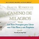 Camino de Milagros [Path of Miracles]: Los siete principios para llevar una vida plena y con proposito | Samuel Rodriguez