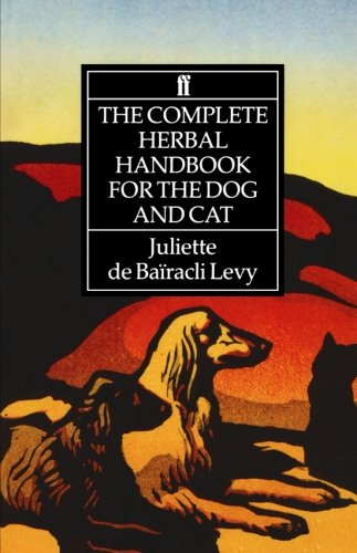 The Complete Herbal Handbook for the Dog and Cat - Holistic Animal Handbook