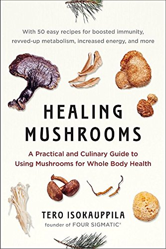 Healing Mushrooms: A Practical and Culinary Guide to Using Mushrooms for Whole Body Health cover