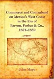 img - for Commerce and Contraband on Mexico s West Coast in the Era of Barron, Forbes & Co., 1821-1859 book / textbook / text book