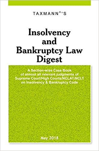 Insolvency and Bankruptcy Law Digest (May 2018 Edition) - by Taxmann