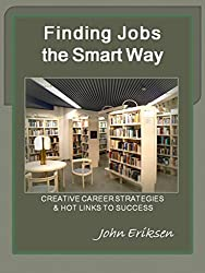 Finding Jobs the Smart Way : Creative Career Strategies & Hot Links to Success