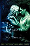 The Catalyst (Preternaturals Book 3), Winters, Zoe, 0983260796