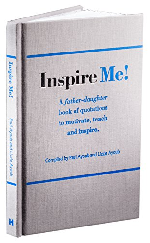 Inspire Me! A Father-Daughter Book of Quotations to Motivate, Teach and Inspire by Paul Ayoub, Lizzie Ayoub