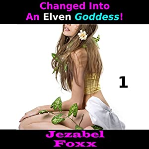 Changed into an Elven Goddess, Book 1 Audiobook