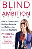 Blind Ambition: How to Envision Your Limitless Potential and Achieve the Success You Want (Business Books)
