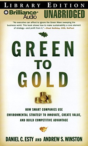 Green to Gold: How Smart Companies Use Environmental Strategy to Innovate, Create Value, and Build Competitive Advantage by Brilliance Audio