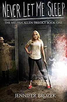 Never Let Me Sleep (The Melissa Allen Trilogy Book 1) by [Brozek, Jennifer]