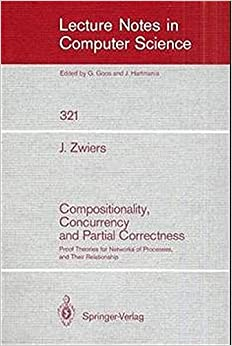 Book Compositionality, Concurrency, and Partial Correctness: Proof Theories for Networks of Processes, and Their Relationship (Lecture Notes in Computer Science) by Job Zwiers (2008-06-13)