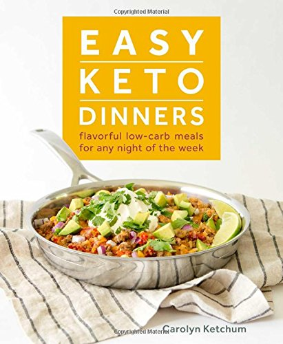 Easy Keto Dinners: Flavorful Low-Carb Meals for Any Night of the Week by Carolyn Ketchum