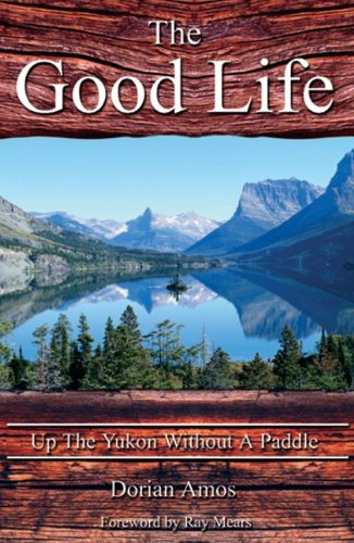 Download The Good Life: Up the Yukon Without a Paddle ebook