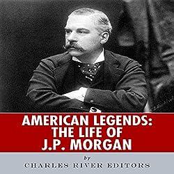 American Legends: The Life of J. P. Morgan