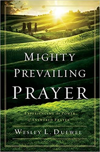 Mighty Prevailing Prayer: Experiencing the Power of Answered Prayer
