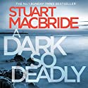 A Dark So Deadly Audiobook by Stuart MacBride Narrated by Steve Worsley