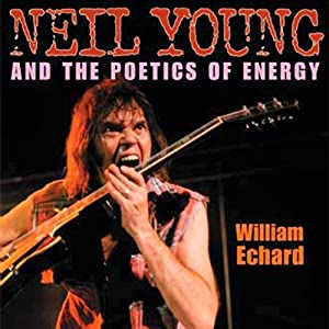 Neil Young and the Poetics of Energy Audiobook