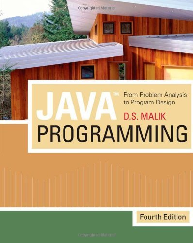 By D. S. Malik - Java Programming: From Problem Analysis to Program Design: 4th (fourth) Edition by Course Technology