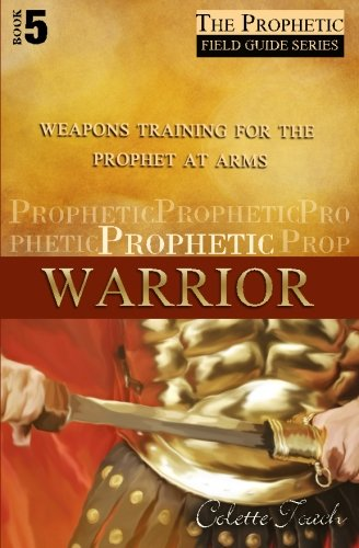 Prophetic Warrior: Weapons Training for the Prophet at Arms (The Prophet's Field Guide Series) (Volume 5) pdf epub