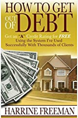 How to Get Out of Debt: Get an a Credit Rating for Free Using the System I've Used Successfully With Thousands of Clients by Harrine Freeman (2006-12-15) Paperback