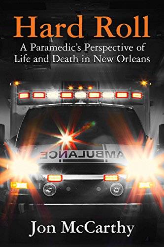 hard-roll-a-paramedics-perspective-of-life-and-death-in-new-orleans